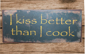 "Blechschild ""I kiss better than i cook"""