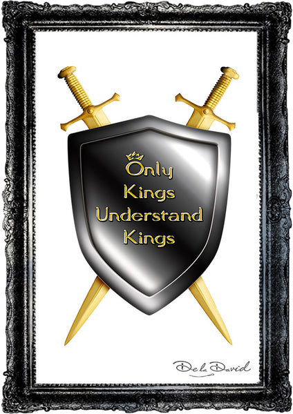 Only Kings Understand Kings Print