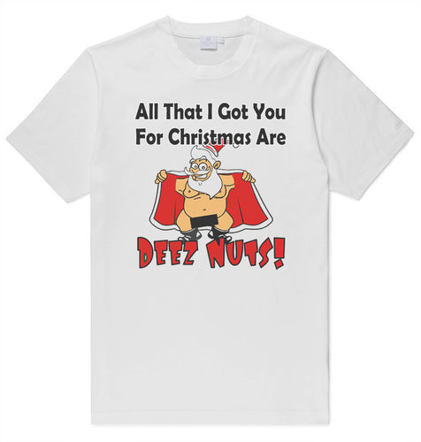 Funny Santa T-Shirt - All That I Got You For Christmas Are Deez Nuts