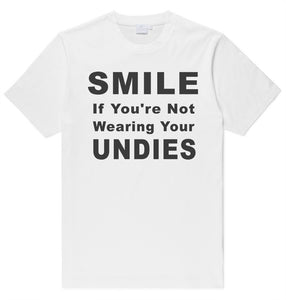 Adult Unisex Funny Smile If You're Not Wearing Your Undies 100% Cotton Printed T-shirt