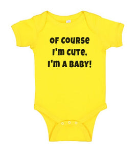 Funny Baby Bodysuit - Of Course I'm Cute I'm A Baby - Funny Printed One Piece Infant Body Suit
