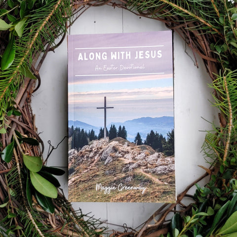 Along with Jesus: An Easter Devotional, Maggie Greenway, She Pens Truth