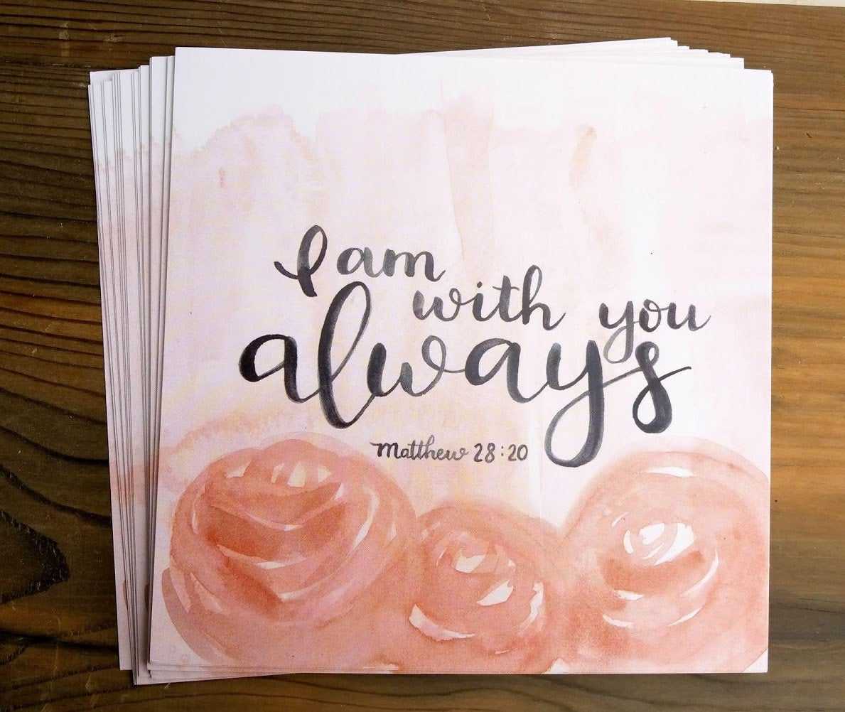 "I Am With You Always, Matthew 28: 20, 6x6"" print"
