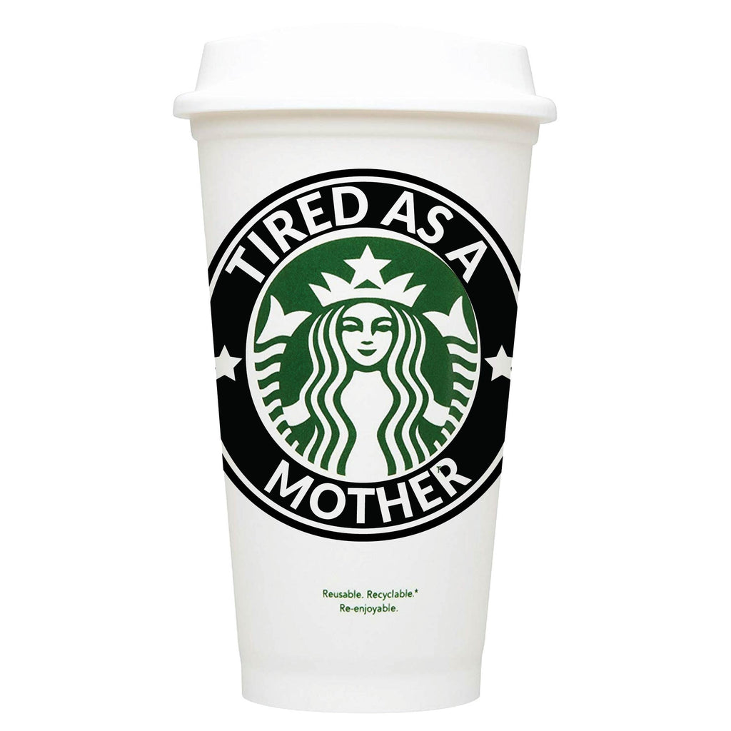 Tired As A Mother Starbucks Hot Cup