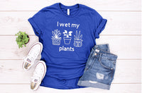 I Wet My Plants Tshirt