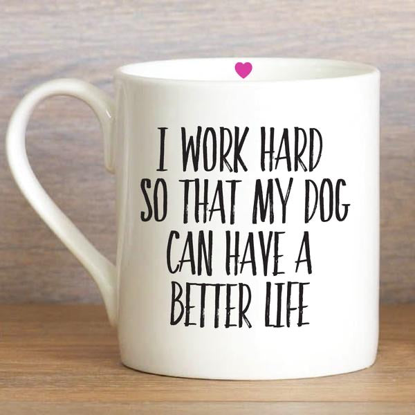 I Work Hard So My Dog Can Have a Better Life - Large Mug