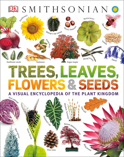 Trees, Leaves, Flowers and Seeds: A Visual Encyclopedia of the Plant Kingdom - Waste Not Dots