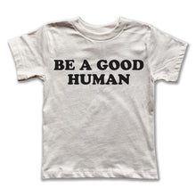 Load image into Gallery viewer, Be A Good Human-Tee