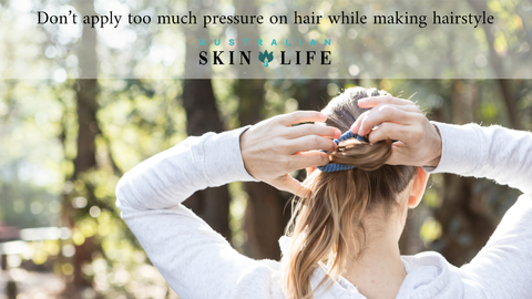 Don't apply too much pressure on hair while making hairstyle