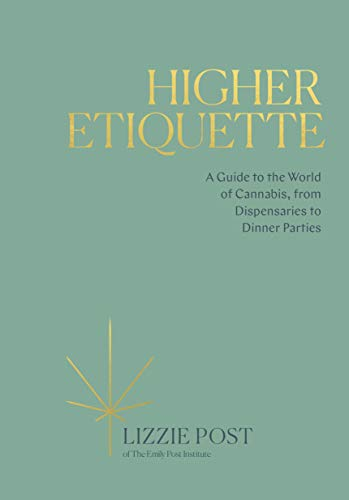 Higher Etiquette: A Guide to the World of Cannabis, from Dispensaries to Dinner Parties - Lizzie Post