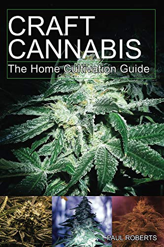 Craft Cannabis: The Home Cultivation Guide