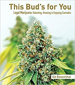 This Bud's for You: Legal Marijuana: Selecting, Growing & Enjoying Cannabis