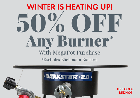 50% Off Any Burner with purchase of MegaPot Kettle