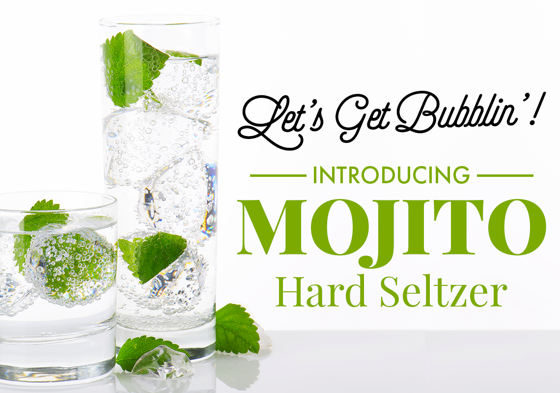 Introducing Mojito Hard Seltzer. Let's Get Bubblin'!