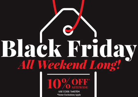 Black Friday Starts Now. 10% Off Sitewide.