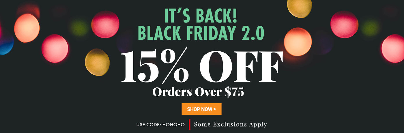 Black Friday 2.0. 15% Off Orders Over $75. Promo code: HOHOHO