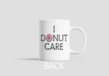 "Load image into Gallery viewer, ""I Donut Care"" Coffee Mug - 11oz 15oz"