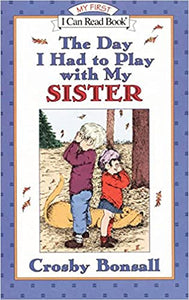 The Day I Had to Play With My Sister - My First - I Can Read Books