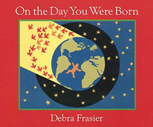 Load image into Gallery viewer, On the Day You Were Born by Debra Frasier