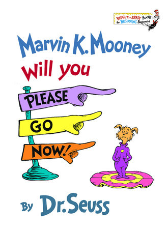 Marvin K Mooney Will You Please Go Now! by Dr. Seuss
