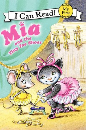 Mia and the Tiny Toe Shoes - My First - I Can Read Books