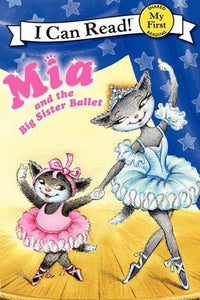 Mia and the Big Sister Ballet - My First - I Can Read Books