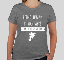 Load image into Gallery viewer, Being a human is too hard! Time to be a unicorn. Womens T-Shirt