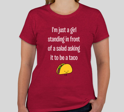 I'm just a girl standing in front of a salad asking it to be a taco - Womens T-Shirt