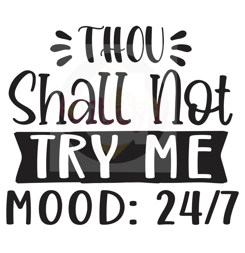 Thou Shall Not Try Me: Mood 24/7