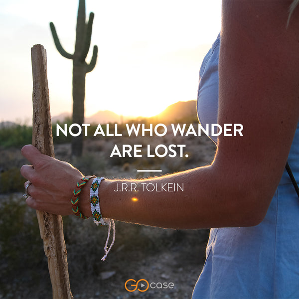 """Not all those who wander are lost."" – J.R.R. Tolkien"