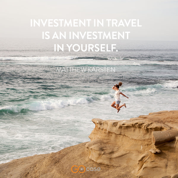 """Investment in travel is an investment in yourself."" - Matthew Karsten"