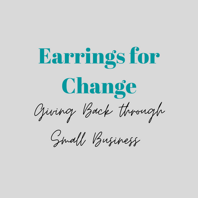 Earrings for Change - Giving Back through Small Business