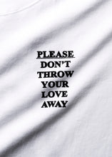 Load image into Gallery viewer, Please Don't Throw Your Love Away  T-Shirt