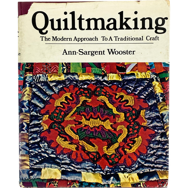 QUILTMAKING THE MODERN APPROACH TO A TRADITIONAL CRAFT BOOK