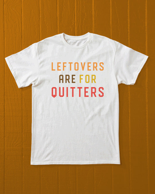 Leftovers are for Quitters T-Shirt