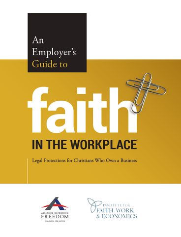 An Employer's Guide to Faith in the Workplace: Legal Protections for Christians Who Own a Business (Digital Download)