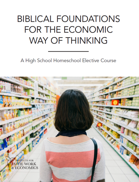 Biblical Foundations for the Economic Way of Thinking: A High School Homeschool Elective Course