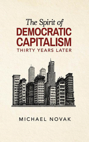 The Spirit of Democratic Capitalism 30 Years After