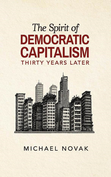 The Spirit of Democratic Capitalism 30 Years Later (Digital Download)