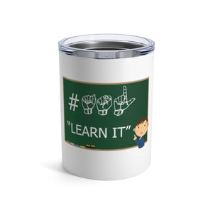 "Sign Language Tumbler ""ASL Learn It"" Stainless Steel ASL Tumbler 10oz"