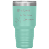 "Sign Language Tumbler ""Everyone Smiles"" Etched Steel ASL Tumbler 30oz"