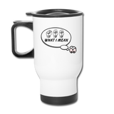 "Sign Language Mug ""See What I Mean"" Stainless ASL Travel Mug - white"