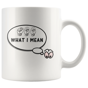"Sign Language Mug ""See What I Mean"" White Ceramic ASL Coffee Mug"