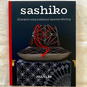 Sashiko: 20 Projects Using Traditional Japanese Stitching by Jill Clay