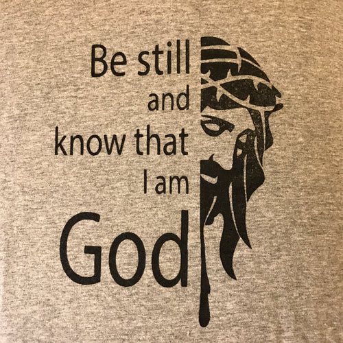 Be Still and Know That I Am God (T-Shirt
