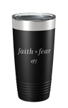 Faith is Greater Than Fear Tumbler