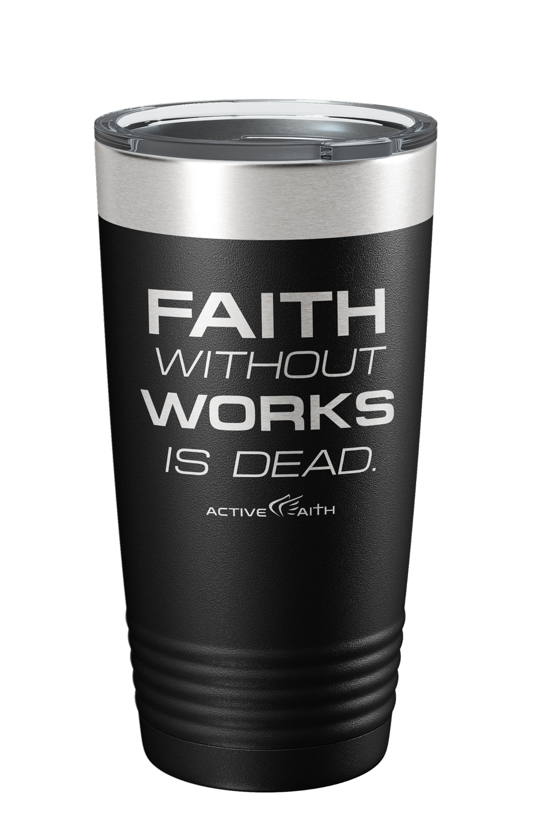 Faith Without Works Is Dead Tumbler