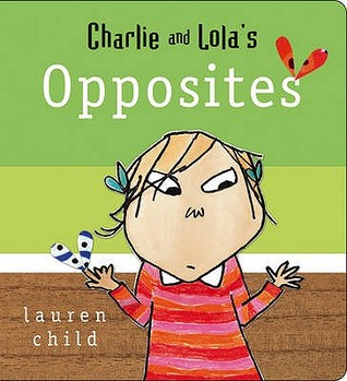 Charlie And Lola Opposites : Board Book