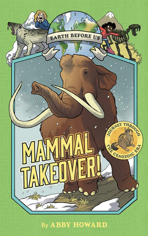Earth Before Us #3 : Mammal Takeover! Journey through the Cenozoic Era - Hardback