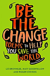 BE THE CHANGE : POEMS TO HELP YOU SAVE THE WORLD - Kool Skool The Bookstore
